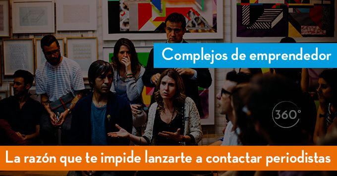 Complejos de emprendedor – La razón que te impide lanzarte a contactar periodistas